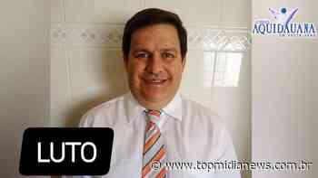 Empresário de Aquidauana é mais uma vítima da Covid-19 - Top Mídia News
