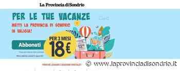 La Provincia di Sondrio viene in vacanza con te - La Provincia di Sondrio