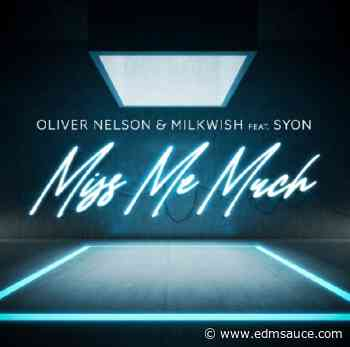Oliver Nelson & Milkwish feat. Syon – Miss Me Much - EDM Sauce
