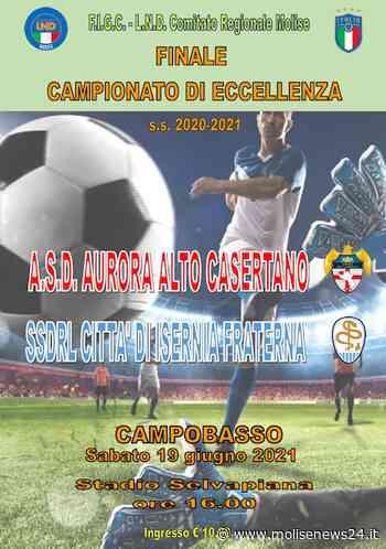 Finale del Campionato Regionale di Eccellenza 2020/2021 a Campobasso - Molise News 24