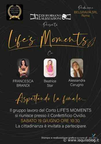 """Sulmona, il 19 giugno presentazione del cortometraggio """"Life' moments"""" - L'Aquila Blog"""