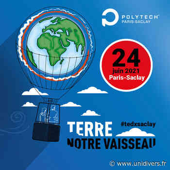 TEDx Saclay 2021 » Terre notre vaisseau » Polytech Paris-Saclay jeudi 24 juin 2021 - Unidivers