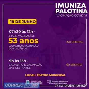 COVID-19: Palotina vai vacinar pessoas com 53 anos na sexta-feira - Correio do Ar