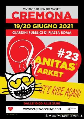 VANITAS' MARKET A CREMONA EDIZIONE 23: LET'S RISE AGAIN // RINASCIAMO ANCORA - WelfareNetwork