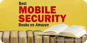 The Best Mobile Security Books on Amazon for IT Professionals - Solutions Review