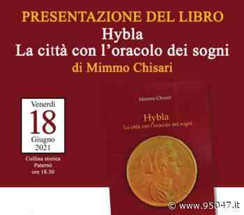 PATERNO': OGGI LA PRESENTAZIONE DEL LIBRO DI MIMMO CHISARI, HYBLA LA CITTÀ CON L'ORACOLO DEI SOGNI. - 95047