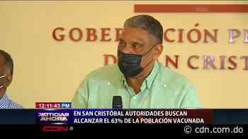 Autoridades buscan alcanzar 63% de la población vacunada en San Cristóbal - CDN