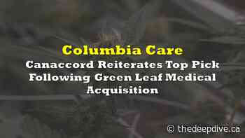 Columbia Care: Canaccord Reiterates Top Pick Following Green Leaf Medical Acquisition - The Deep Dive