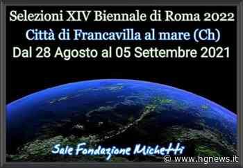 Seconda Mostra di Selezione Città di Francavilla al Mare XIV Biennale di Roma 2022 – HGnews - HG news
