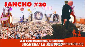 SANCHO #20 - Fulvio Grimaldi - ANTROPOCENE: L'uomo segnerà la sua fine - Come Don Chisciotte