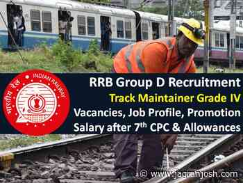 RRB Group D Recruitment 2021 for Track Maintainer Post: 40000+ Vacancies, Grade IV Job Profile, Salary after 7th CPC, Allowances, Promotion - Jagran Josh