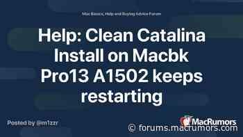 Help: Clean Catalina Install on Macbk Pro13 A1502 keeps restarting - Mac Rumors