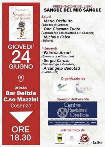 """COSENZA - Il 24 giugno la presentazione del libro """"Sangue del mio sangue"""" - Calabria.Live - Calabria Live"""