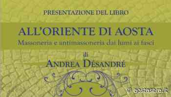 """Libri, Andrea Desandré presenta """"All'Oriente di Aosta Massoneria e antimassoneria dai lumi ai fasci"""" - AostaSera"""