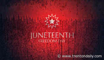 Catch the Finale of Juneteenth Beginning at Noon Today in Trenton - TrentonDaily News