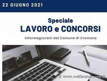 SPECIALE LAVORO E CONCORSI Cremona,Crema,Soresina Casal.ggiore –22 giugno 2021 - WelfareNetwork