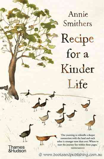 Recipe for a Kinder Life (Annie Smithers, Thames & Hudson) - Books+Publishing