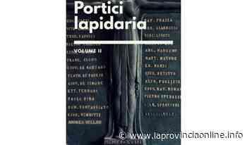 'Portici Lapidaria', domani la presentazione al chiostro di Sant'Antonio - laProvinciaOnline.info