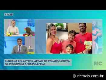 Mariana Polastreli, affair de Eduardo Costa, se pronuncia após ser acusado de abandono - RIC Mais