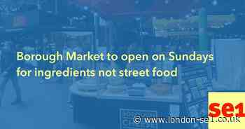 Borough Market to open on Sundays for ingredients not street food - London SE1
