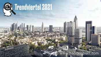 Trendviertel 2021: Immobilien in Frankfurt: Höher, teurer – schon am Gipfel?