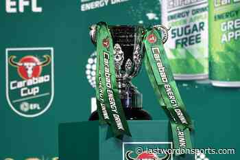 Carabao Cup Draw: Cardiff City v Sutton United and More Big Ties - Last Word On Football