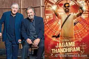 Jagame Thandhiram: Wanted to Cast Al Pacino, Robert DeNiro Opposite Dhanush, Says Karthik Subbaraj - News18