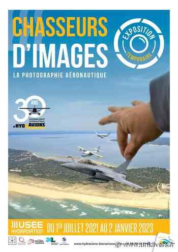 Exposition temporaire - Chasseurs d'images Musée de l'Hydraviation - Unidivers