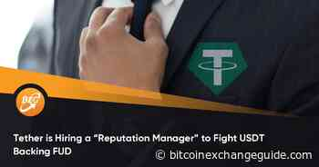 """Tether is Hiring a """"Reputation Manager"""" to Fight USDT Backing FUD - Bitcoin Exchange Guide"""