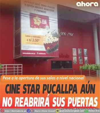 Cine Star Pucallpa aún no reabrirá sus puertas - DIARIO AHORA