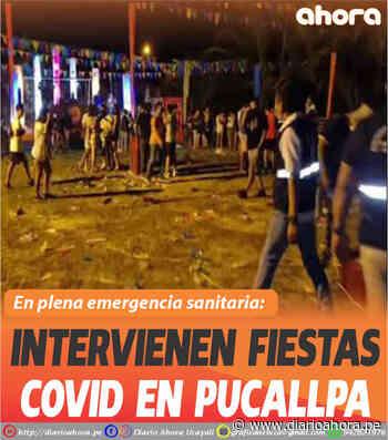 Intervienen Fiestas Covid en Pucallpa - DIARIO AHORA