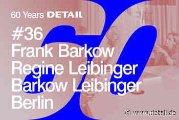 Ausblick und Rückblick auf 60 Jahre Architektur mit Frank Barkow und Regine Leibinger - DETAIL.de - das Architektur und Bau-Portal