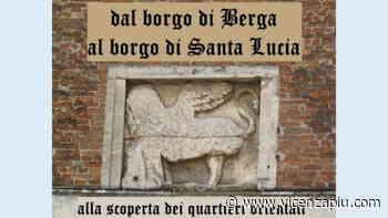 """""""Dal borgo di Berga al borgo di Santa Lucia"""" Vicenza: passeggiata culturale - Vicenza Più"""