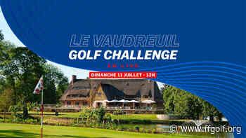 Le Vaudreuil Golf Challenge : le dernier tour en direct intégral ! - Fédération Française de Golf