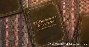 Juntos camino al bicentenario: El Desembarco de Paracas, San Martín en el Perú - América Televisión