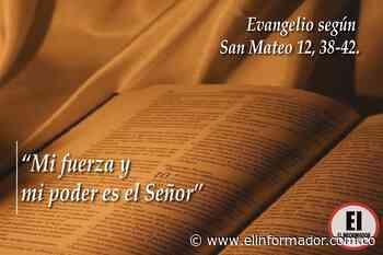 """""""Mi fuerza y mi poder es el Señor"""" Evangelio según San Mateo 12, 38-42. - El Informador - Santa Marta"""