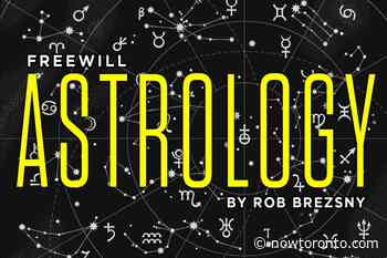 Freewill Astrology: Weekly horoscope for July 22, 2021 - NOW Toronto