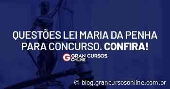 Questões Lei Maria da Penha para concurso. Confira! - Gran Cursos Online