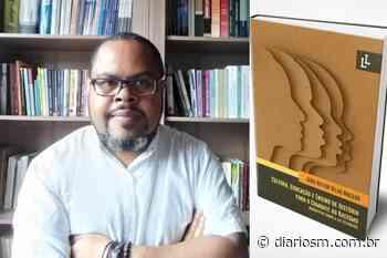 Professor de Santa Maria lança livro sobre a luta contra o racismo na educação - Diário de Santa Maria