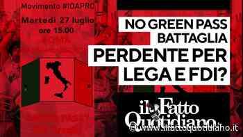 No green pass, battaglia perdente per Lega e Fratelli d'Italia? Segui diretta con Peter Gomez