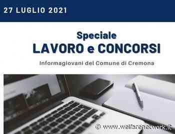 SPECIALE LAVORO E CONCORSI Cremona,Crema,Soresina Casal.ggiore–27 luglio 2021 - WelfareNetwork
