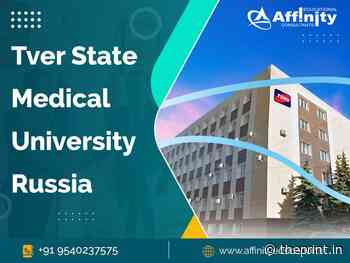 Affinity Education – authorized counselling center for MBBS admission in Tver State Medical University, Russia - ThePrint