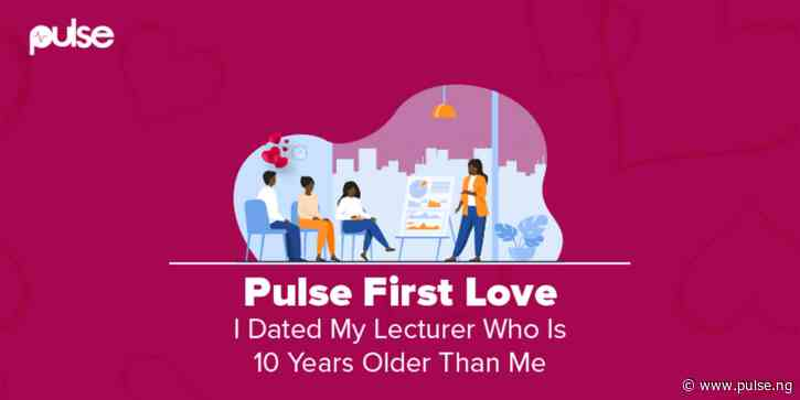 Pulse First Love: I dated my lecturer who is 10 years older than me