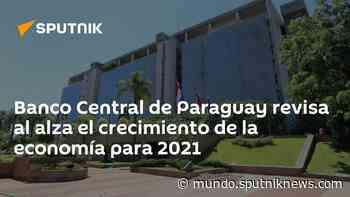 Banco Central de Paraguay revisa al alza el crecimiento de la economía para 2021 - Sputnik Mundo