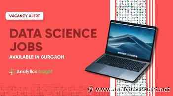 Vacancy Alert: Top Data Science Jobs Available in Gurgaon - Analytics Insight