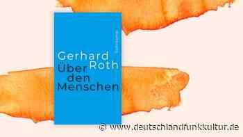 """Gerhard Roth: """"Über den Menschen"""" - Wir sind viele Ich-Zustände - Deutschlandfunk Kultur"""