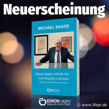 Ein Schriftsteller und Publizist mit Leib und Seele - DITION digital bringt Autorenbuch zu Michael Baade heraus - lifePR