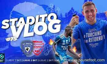 Le SPORTING CLUB DE BASTIA est de RETOUR ! | VLOG #75 SC Bastia-Nîmes Olymp. – Stade Armand Césari - Pause Foot