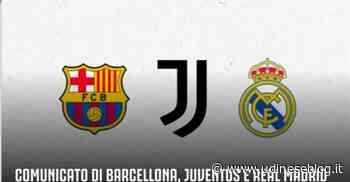 Comunicato Juve, Real e Barça: il progetto Superlega va avanti | Udinese Blog - Udinese Blog