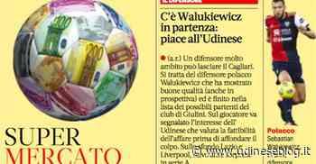 Gazzetta dello sport: C'è Walukiewicz in partenza, piace all'Udinese | Udinese Blog - Udinese Blog